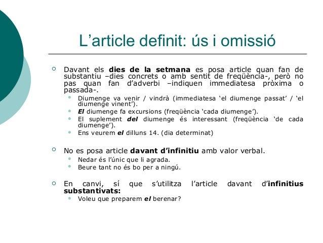 L'article definit: ús i omissió   Davant els dies de la setmana es posa article quan fan de    substantiu –dies concrets ...
