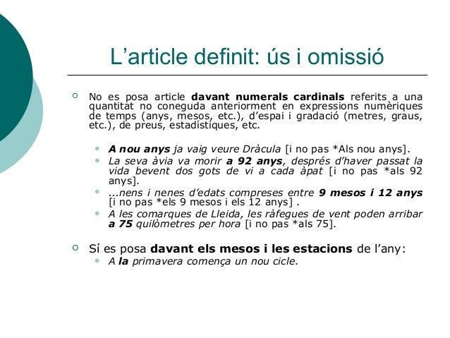 L'article definit: ús i omissió   No es posa article davant numerals cardinals referits a una    quantitat no coneguda an...