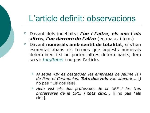 L'article definit: observacions   Davant dels indefinits: l'un i l'altre, els uns i els    altres, l'un darrere de l'altr...