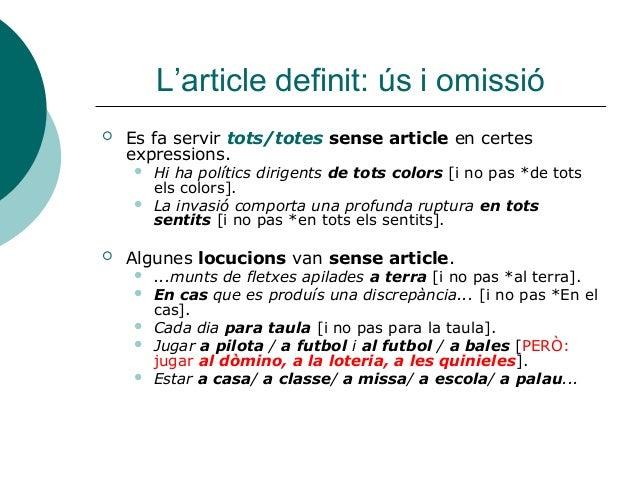 L'article definit: ús i omissió   Es fa servir tots/totes sense article en certes    expressions.       Hi ha polítics d...