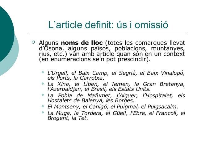 L'article definit: ús i omissió   Alguns noms de lloc (totes les comarques llevat    d'Osona, alguns països, poblacions, ...