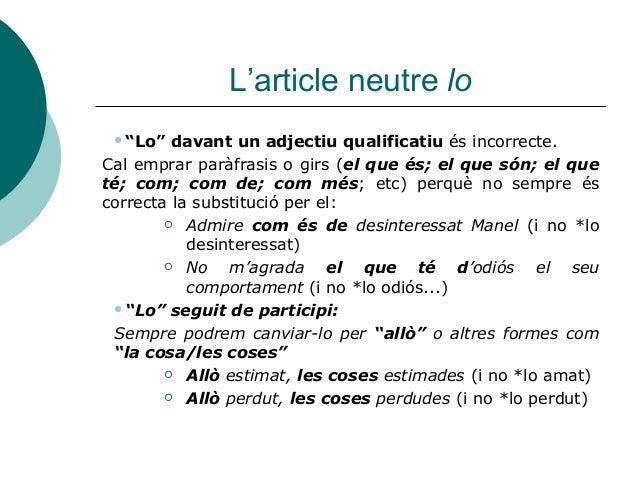 """L'article neutre lo """"Lo""""   davant un adjectiu qualificatiu és incorrecte.Cal emprar paràfrasis o girs (el que és; el que ..."""