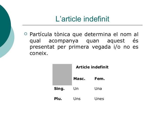 L'article indefinit   Partícula tònica que determina el nom al    qual    acompanya     quan   aquest  és    presentat pe...