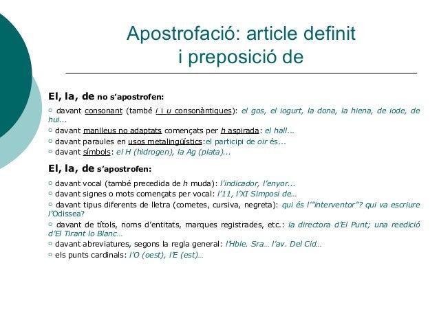 Apostrofació: article definit                          i preposició deEl, la, de no s'apostrofen: davant consonant (també...