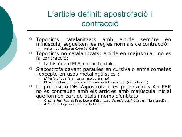 L'article definit: apostrofació i                     contracció   Topònims catalanitzats amb article sempre en    minúsc...