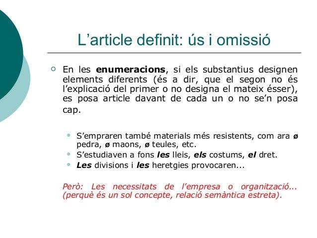 L'article definit: ús i omissió   En les enumeracions, si els substantius designen    elements diferents (és a dir, que e...