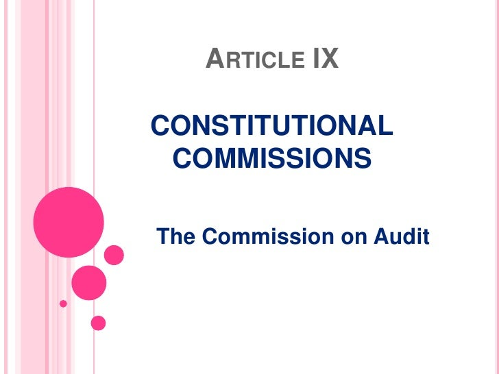 Article IXCONSTITUTIONALCOMMISSIONS<br />The Commission on Audit<br />