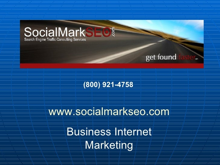 (800) 921-4758   www.socialmarkseo.com Business Internet Marketing