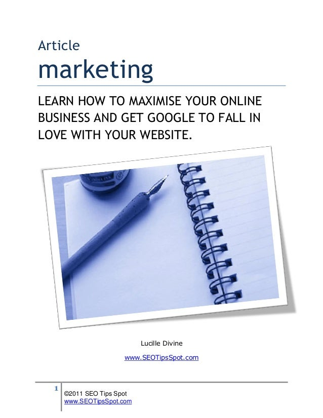 ArticlemarketingLEARN HOW TO MAXIMISE YOUR ONLINEBUSINESS AND GET GOOGLE TO FALL INLOVE WITH YOUR WEBSITE.                ...