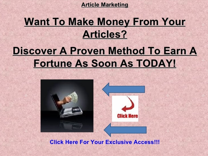 Article Marketing Want To Make Money From Your Articles? Discover A Proven Method To Earn A Fortune As Soon As TODAY!    C...