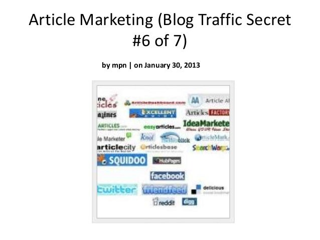 Article Marketing (Blog Traffic Secret              #6 of 7)          by mpn | on January 30, 2013