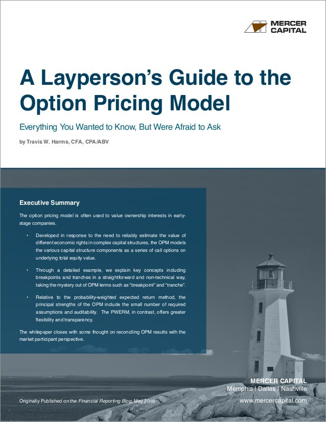 www.mercercapital.com MERCER CAPITAL Memphis | Dallas | Nashville A Layperson's Guide to the Option Pricing Model Everythi...