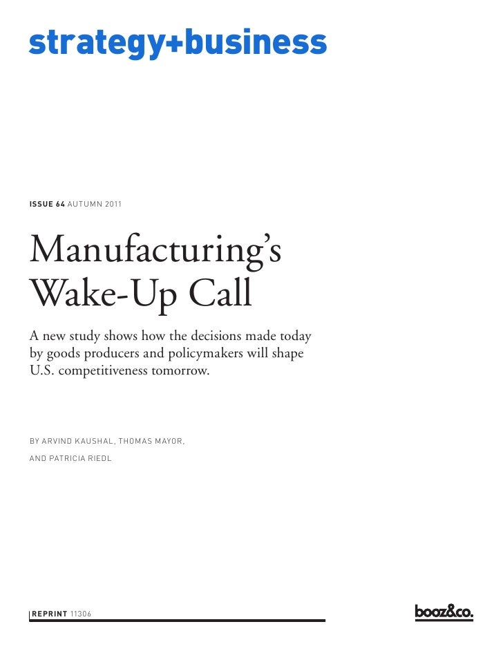 strategy+businessISSUE 64 AUTUMN 2011Manufacturing'sWake-Up CallA new study shows how the decisions made todayby goods pro...