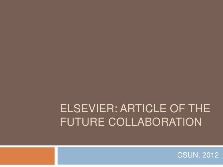 ELSEVIER: ARTICLE OF THEFUTURE COLLABORATION                  CSUN, 2012