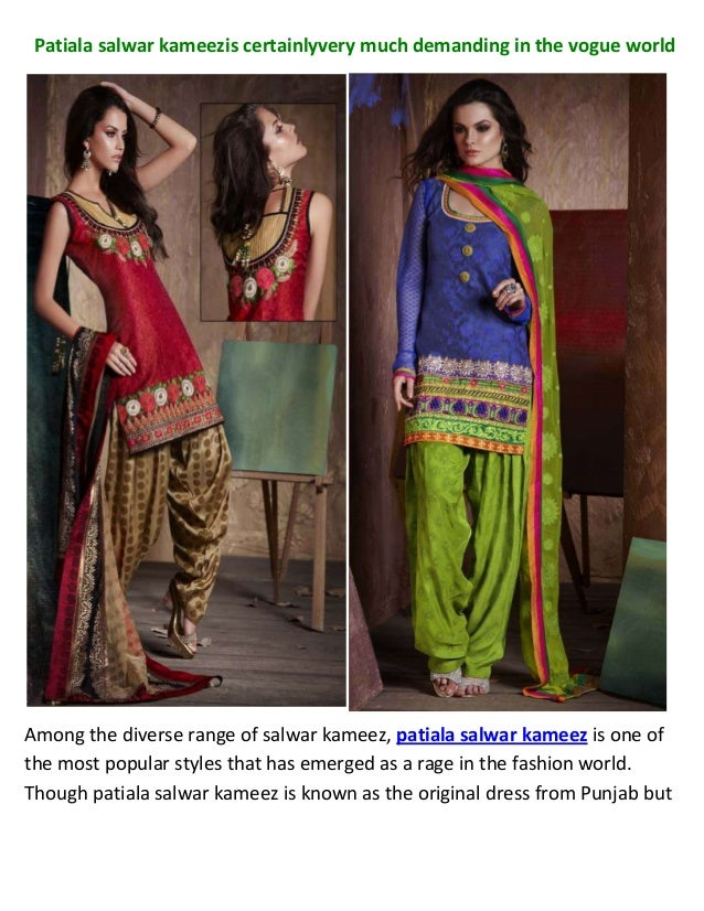 Patiala salwar kameezis certainlyvery much demanding in the vogue worldAmong the diverse range of salwar kameez, patiala s...