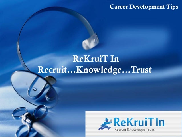 Company LOGO ReKruiT In Recruit…Knowledge…Trust Career Development Tips