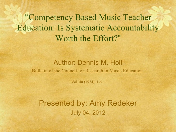 """Competency Based Music TeacherEducation: Is Systematic Accountability          Worth the Effort?""              Author: De..."