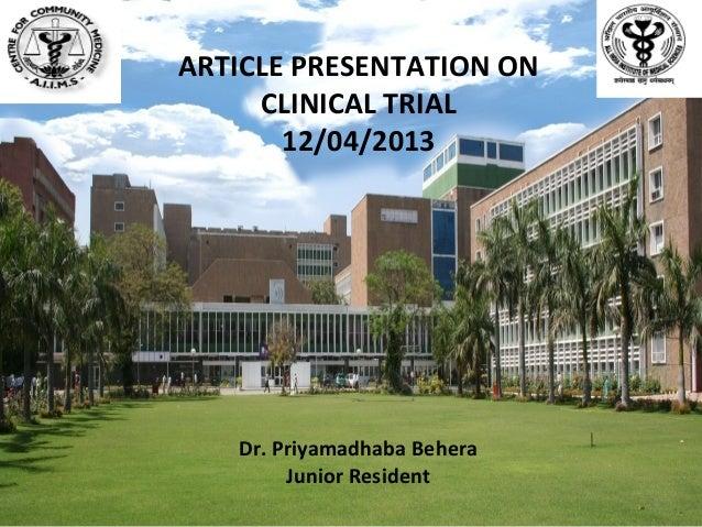 Dr. Priyamadhaba BeheraJunior ResidentARTICLE PRESENTATION ONCLINICAL TRIAL12/04/20131