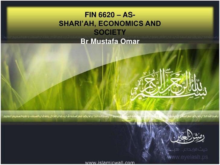 FIN 6620 – AS-SHARI'AH, ECONOMICS AND         SOCIETY    Br Mustafa Omar