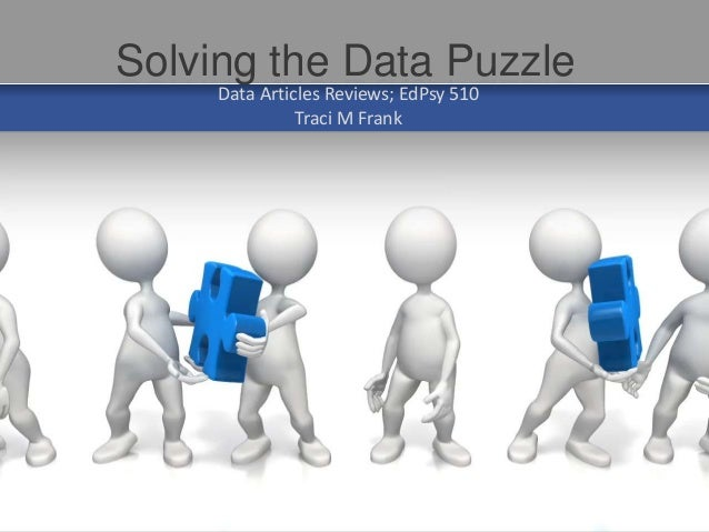 Data Articles Reviews; EdPsy 510 Traci M Frank Solving the Data Puzzle