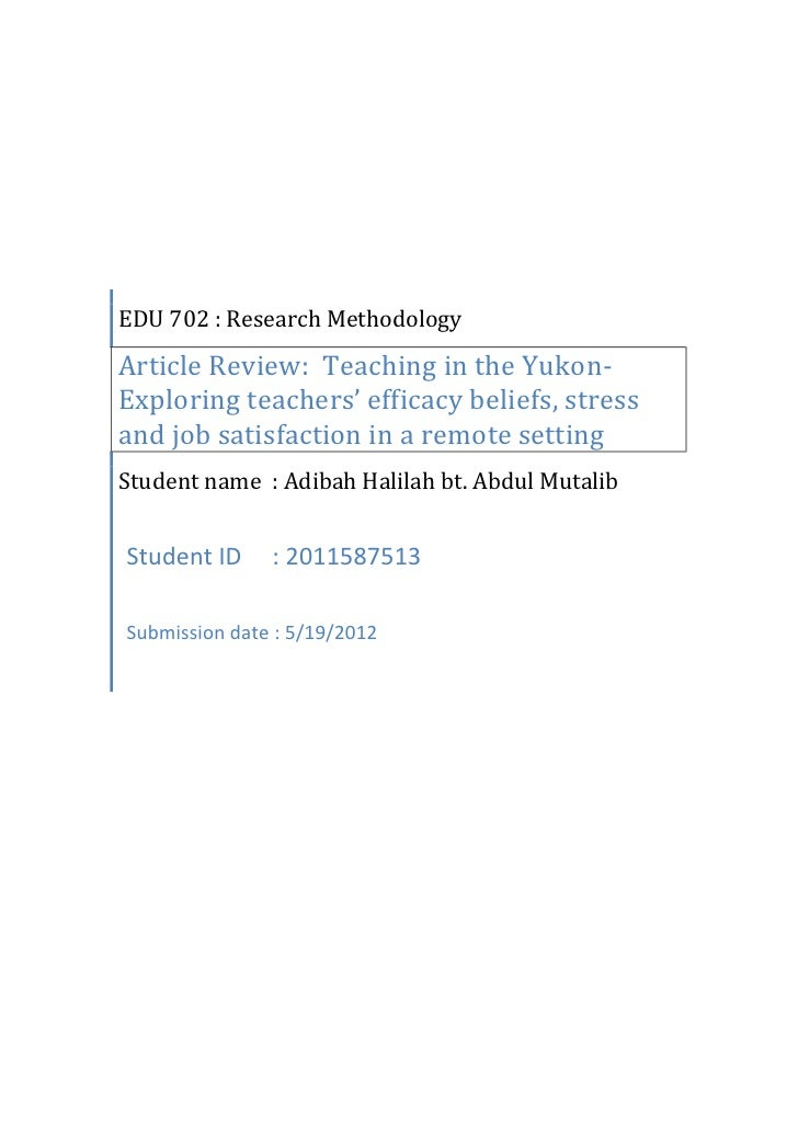 EDU 702 : Research MethodologyArticle Review: Teaching in the Yukon-Exploring teachers' efficacy beliefs, stressand job sa...