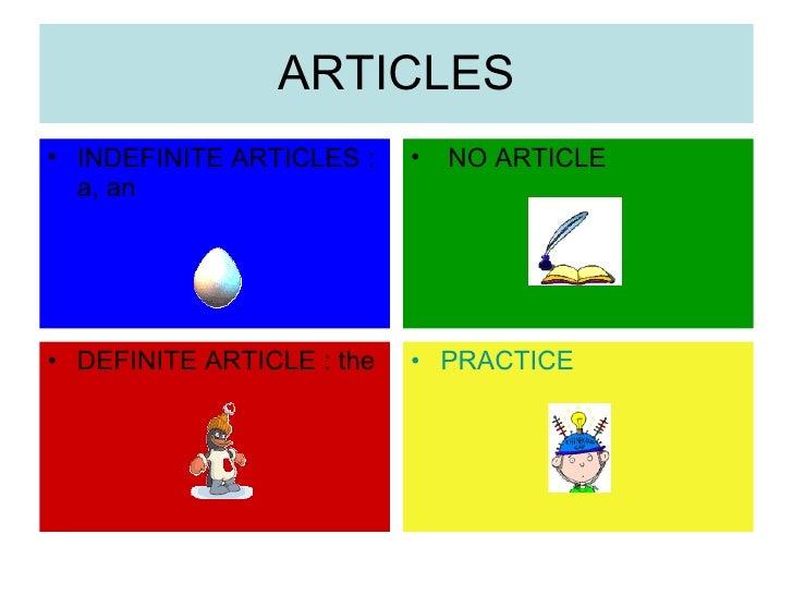 ARTICLES <ul><li>INDEFINITE ARTICLES : a, an </li></ul><ul><li>NO ARTICLE </li></ul><ul><li>DEFINITE ARTICLE : the </li></...