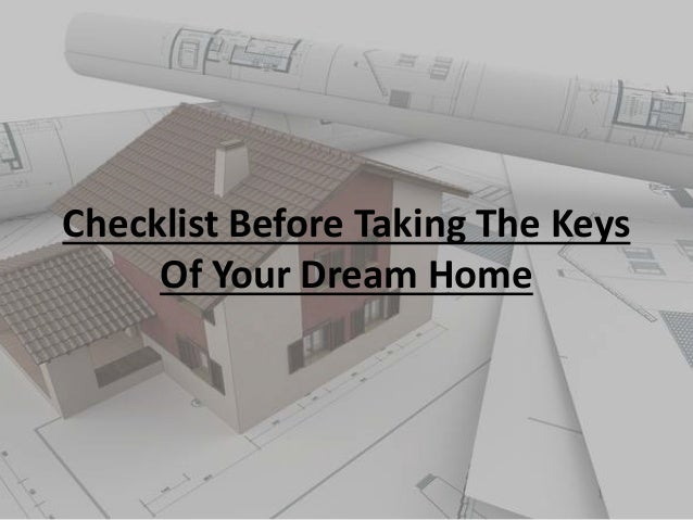 Checklist Before Taking The Keys Of Your Dream Home