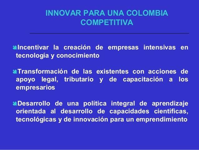 INNOVAR PARA UNA COLOMBIA COMPETITIVA  Mejoramiento de las interrelaciones de los diferentes actores de la innovación  M...