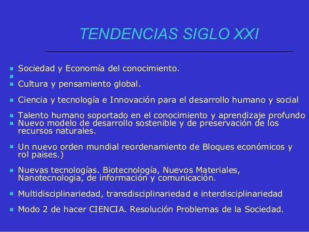 TENDENCIAS SIGLO XXI  Sociedad y Economía del conocimiento.   Cultura y pensamiento global.  Ciencia y tecnología e In...