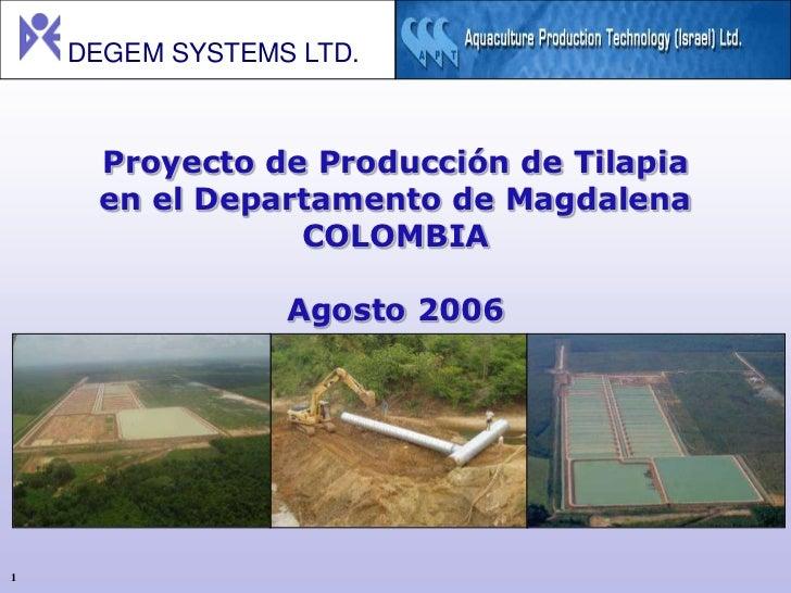 DEGEM SYSTEMS LTD.     Proyecto de Producción de Tilapia     en el Departamento de Magdalena                COLOMBIA      ...