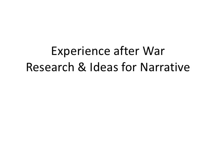 Experience after WarResearch & Ideas for Narrative<br />