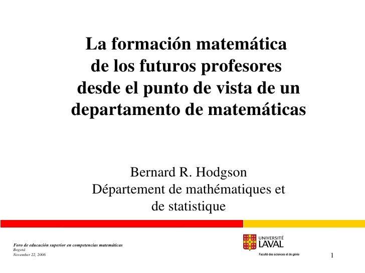 La formación matemática  de los futuros profesores  desde el punto de vista de un departamento de matemáticas Bernard R. H...