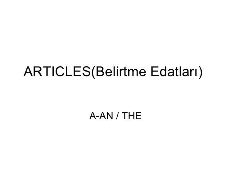 ARTICLES(Belirtme Edatları)         A-AN / THE