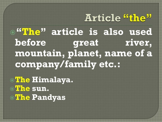 """""""The"""" article is also usedbefore great river,mountain, planet, name of acompany/family etc.:The Himalaya.The sun.The P..."""