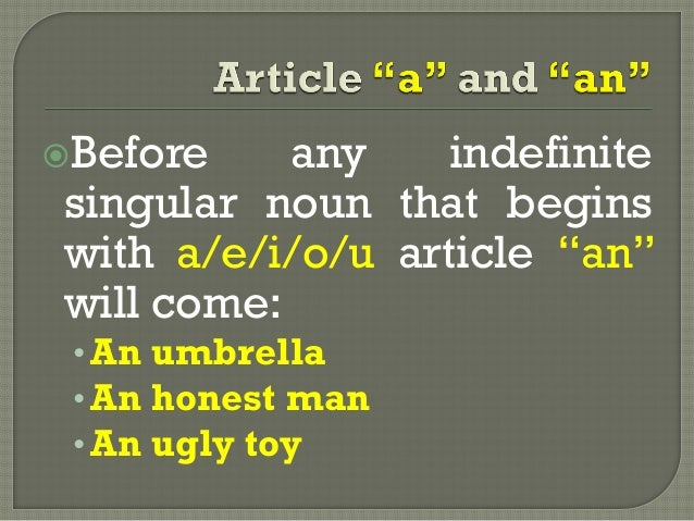 """Before any indefinitesingular noun that beginswith a/e/i/o/u article """"an""""will come:•An umbrella•An honest man•An ugly toy"""
