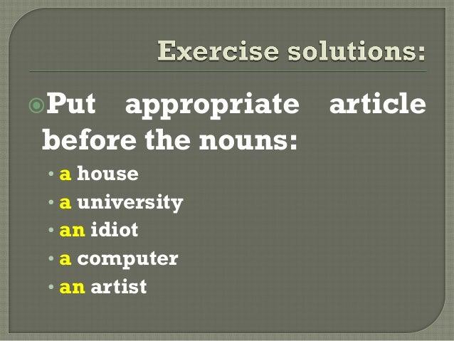 Put appropriate articlebefore the nouns:• a house• a university• an idiot• a computer• an artist