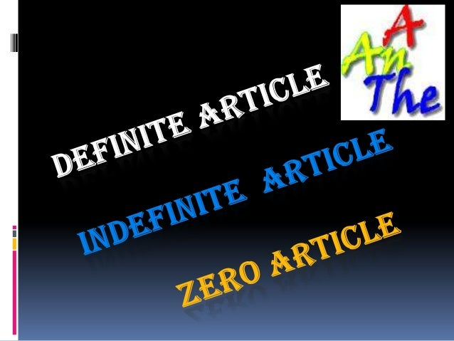 What is the difference between definite and indefinite articles?  Definite:  oThe o Definitely points to a  specific thin...