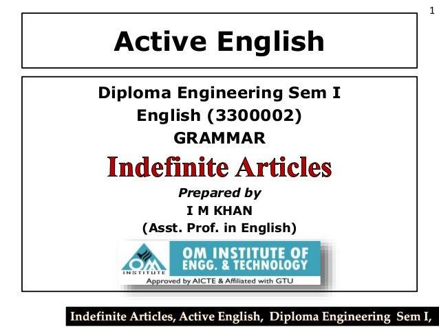 Active English Diploma Engineering Sem I English (3300002) GRAMMAR Prepared by I M KHAN (Asst. Prof. in English) 1