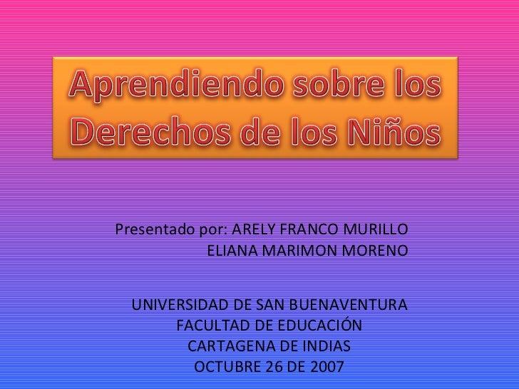 Presentado por: ARELY FRANCO MURILLO ELIANA MARIMON MORENO UNIVERSIDAD DE SAN BUENAVENTURA FACULTAD DE EDUCACIÓN CARTAGENA...