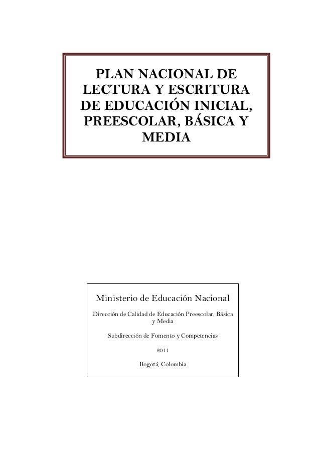 PLAN NACIONAL DE LECTURA Y ESCRITURA DE EDUCACIÓN INICIAL, PREESCOLAR, BÁSICA Y MEDIA Ministerio de Educación Nacional Dir...