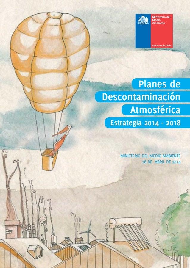 Planes de Descontaminación Atmosférica MINISTERIO DEL MEDIO AMBIENTE 28 DE ABRIL DE 2014 Estrategia 2014 - 2018