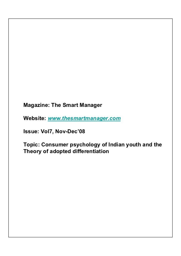 Magazine: The Smart ManagerWebsite: www.thesmartmanager.comIssue: Vol7, Nov-Dec'08Topic: Consumer psychology of Indian you...