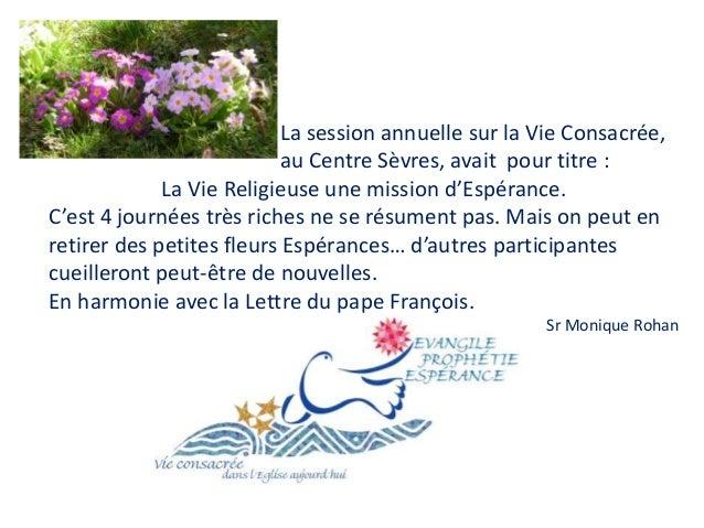 La session annuelle sur la Vie Consacrée, au Centre Sèvres, avait pour titre : La Vie Religieuse une mission d'Espérance. ...