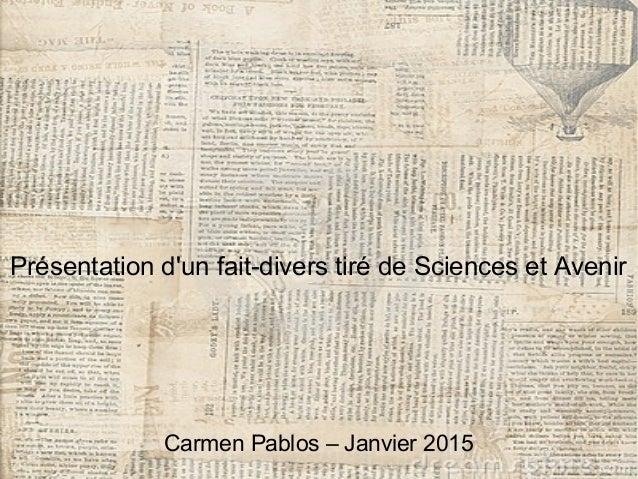 Présentation d'un fait-divers tiré de Sciences et Avenir Carmen Pablos – Janvier 2015