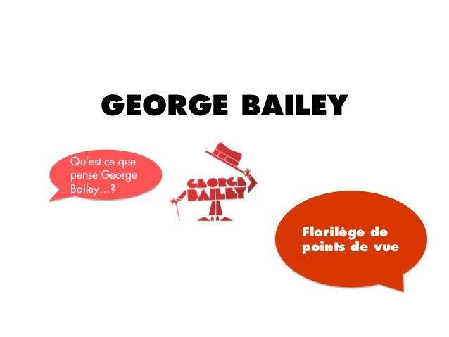 GEORGE BAILEYQu'est ce quepense GeorgeBailey…?                Florilège de                points de vue