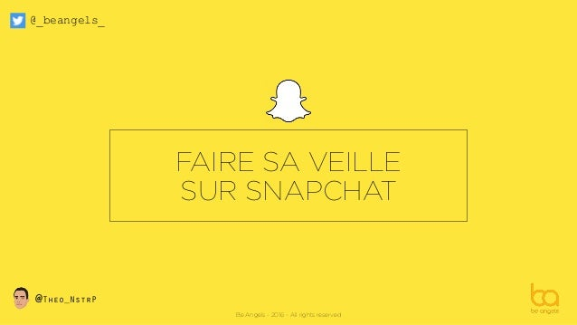 Be Angels - 2016 - All rights reserved @_beangels_ @Theo_NstrP FAIRE SA VEILLE SUR SNAPCHAT