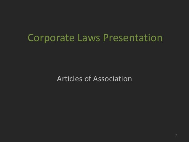 Corporate Laws Presentation     Articles of Association                               1