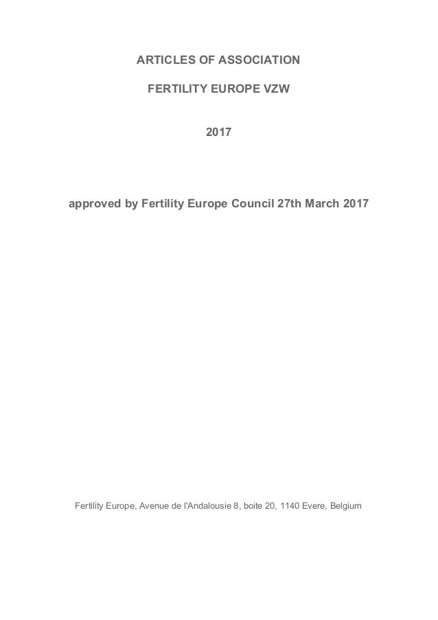 ARTICLES​ ​OF​ ​ASSOCIATION FERTILITY​ ​EUROPE​ ​VZW 2017 approved​ ​by​ ​Fertility​ ​Europe​ ​Council​ ​27th​ ​March​ ​20...