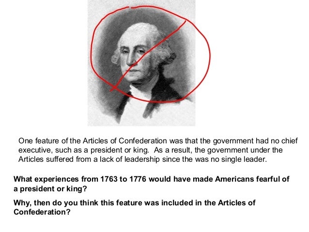 One feature of the Articles of Confederation was that the government had no chief executive, such as a president or king. ...