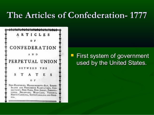 The Articles of Confederation- 1777    First system of government used by the United States.